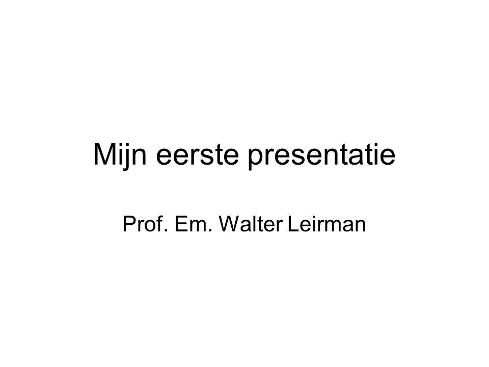 Mijn eerste presentatie Prof. Em. Walter Leirman