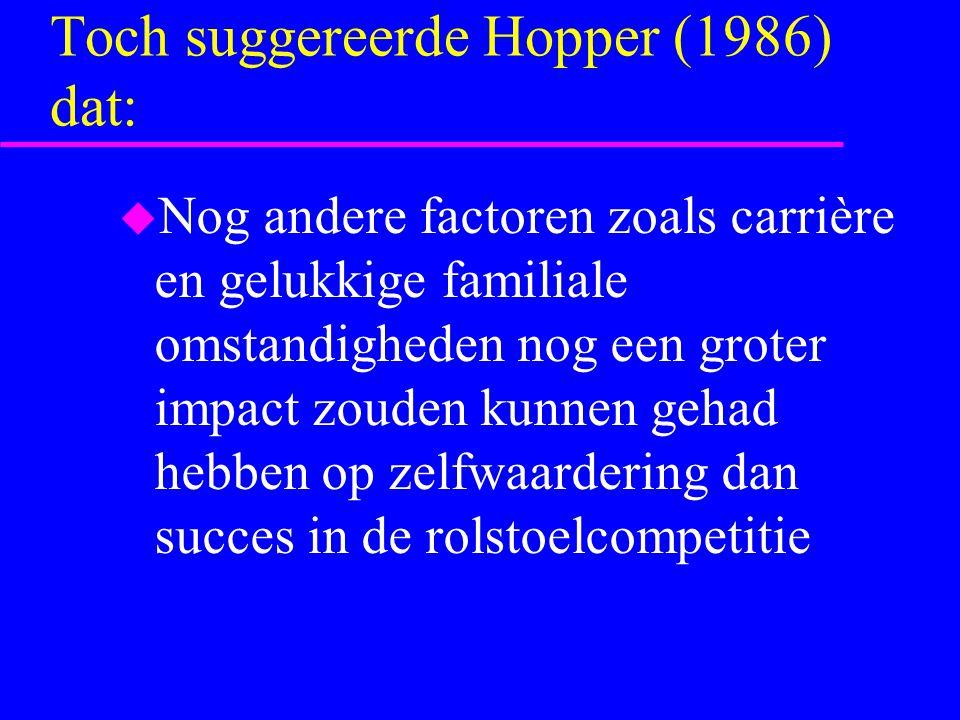 Toch suggereerde Hopper (1986) dat: u Nog andere factoren zoals carrière en gelukkige familiale omstandigheden nog een groter impact zouden kunnen geh