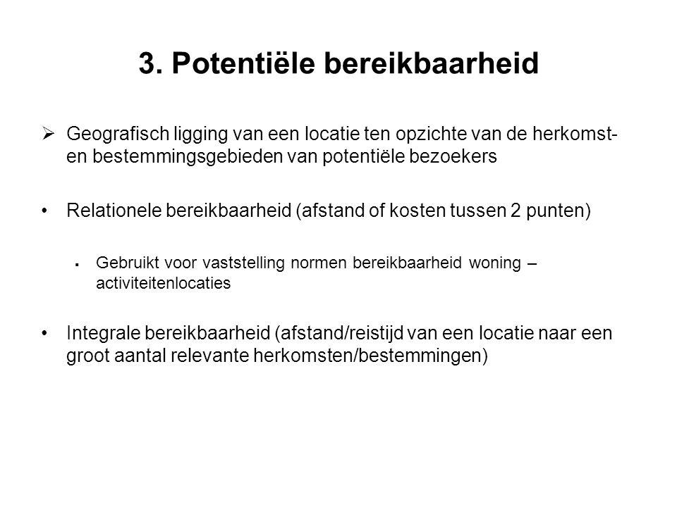 3. Potentiële bereikbaarheid  Geografisch ligging van een locatie ten opzichte van de herkomst- en bestemmingsgebieden van potentiële bezoekers Relat