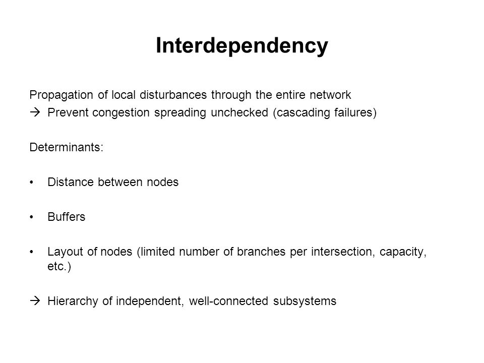 Interdependency Propagation of local disturbances through the entire network  Prevent congestion spreading unchecked (cascading failures) Determinant