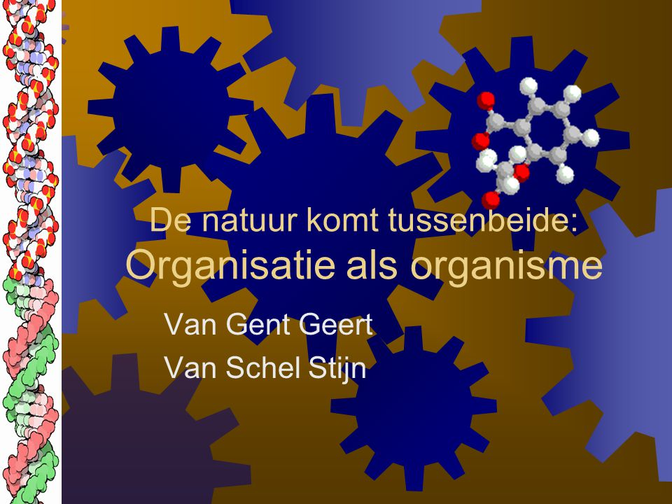 De natuur komt tussenbeide: Organisatie als organisme Van Gent Geert Van Schel Stijn