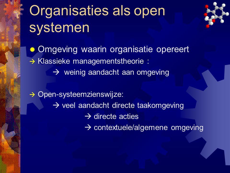 Organisaties als open systemen  Omgeving waarin organisatie opereert  Klassieke managementstheorie :  weinig aandacht aan omgeving  Open-systeemzi