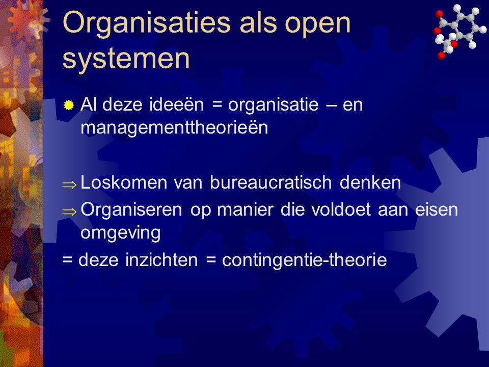 Organisaties als open systemen  Al deze ideeën = organisatie – en managementtheorieën  Loskomen van bureaucratisch denken  Organiseren op manier di