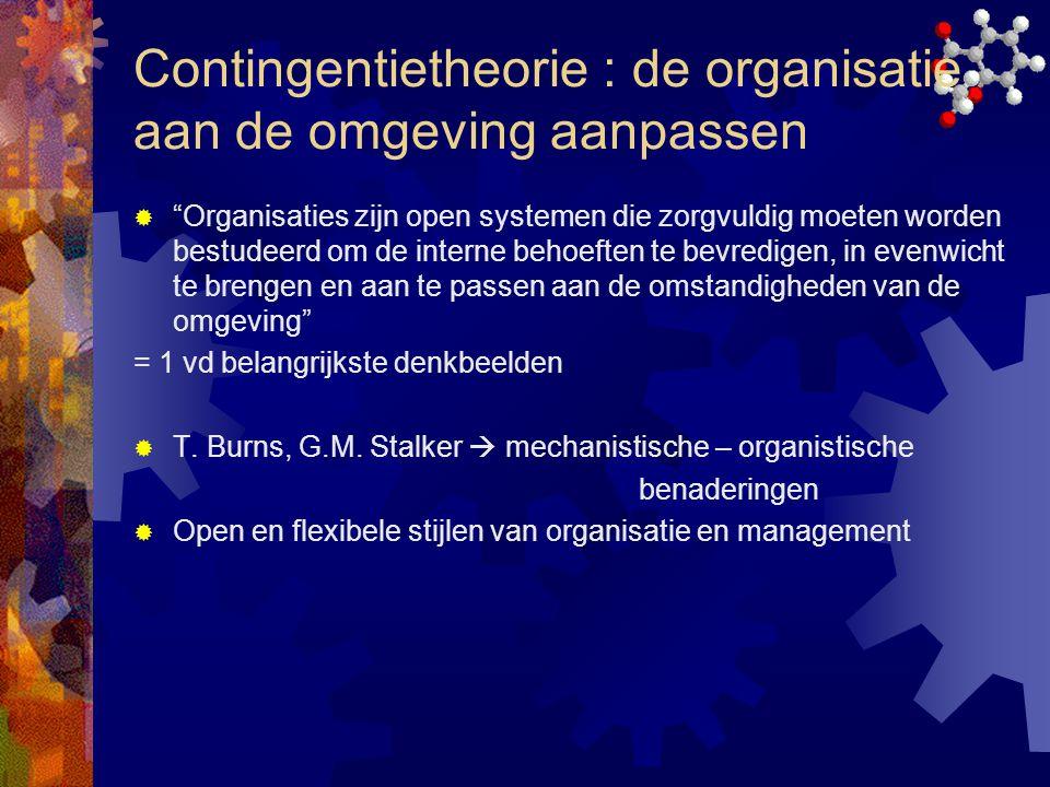 """Contingentietheorie : de organisatie aan de omgeving aanpassen  """"Organisaties zijn open systemen die zorgvuldig moeten worden bestudeerd om de intern"""
