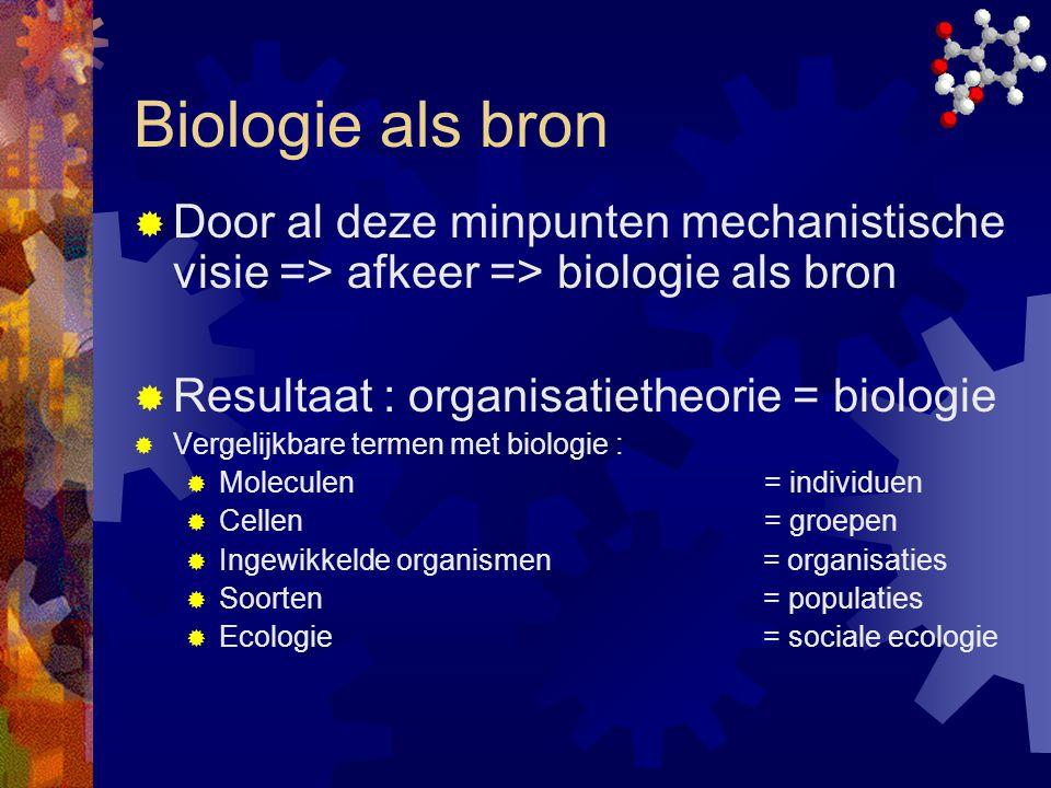 Biologie als bron  Door al deze minpunten mechanistische visie => afkeer => biologie als bron  Resultaat : organisatietheorie = biologie  Vergelijk