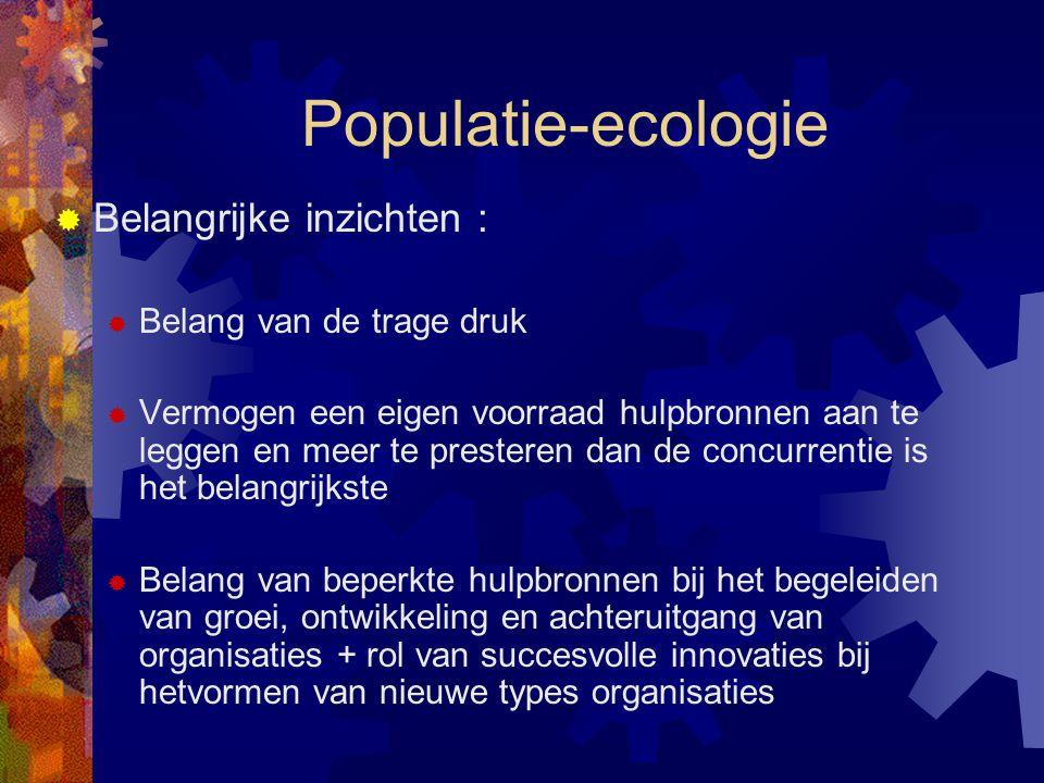 Populatie-ecologie  Belangrijke inzichten :  Belang van de trage druk  Vermogen een eigen voorraad hulpbronnen aan te leggen en meer te presteren d