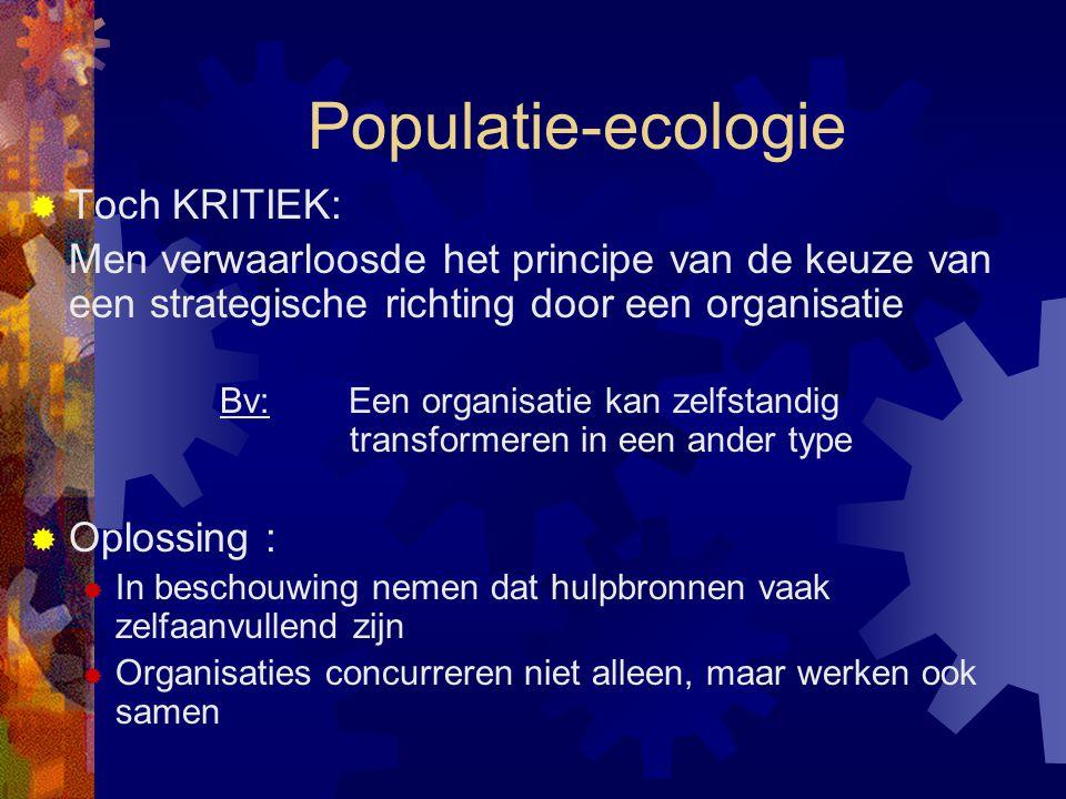 Populatie-ecologie  Toch KRITIEK: Men verwaarloosde het principe van de keuze van een strategische richting door een organisatie Bv:Een organisatie k