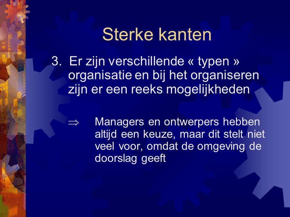 Sterke kanten 3. Er zijn verschillende « typen » organisatie en bij het organiseren zijn er een reeks mogelijkheden  Managers en ontwerpers hebben al