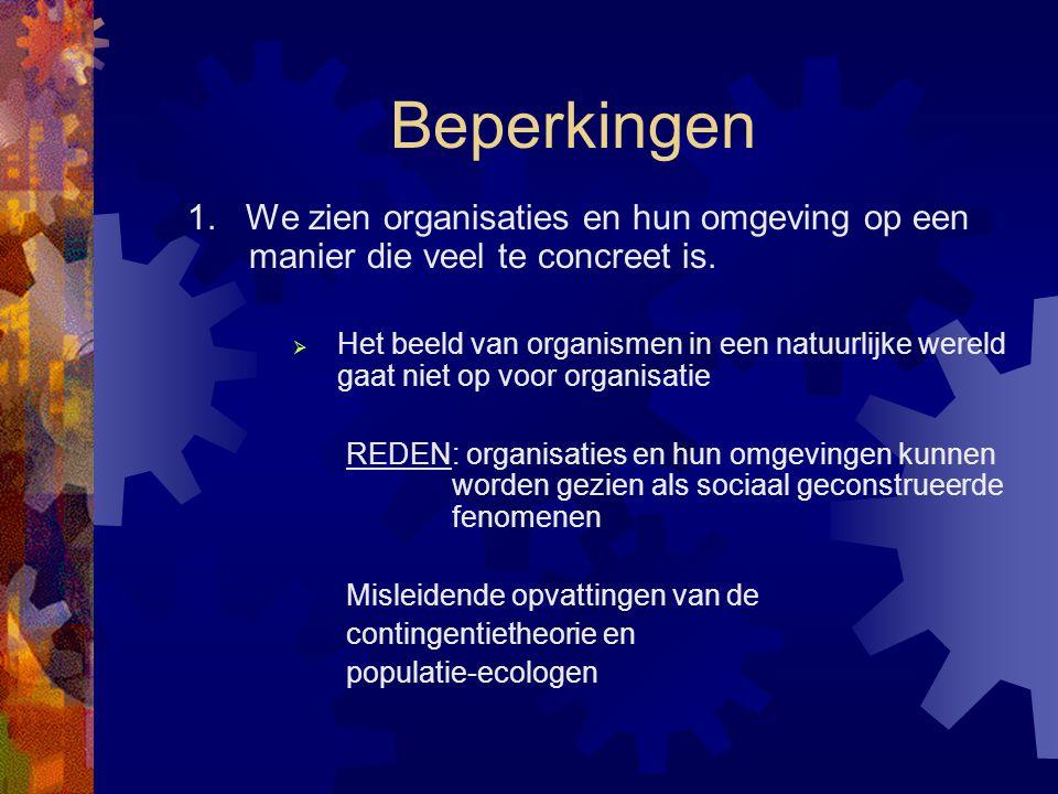 Beperkingen 1. We zien organisaties en hun omgeving op een manier die veel te concreet is.  Het beeld van organismen in een natuurlijke wereld gaat n