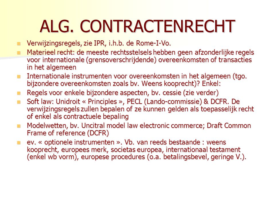 ALG.CONTRACTENRECHT Verwijzingsregels, zie IPR, i.h.b.