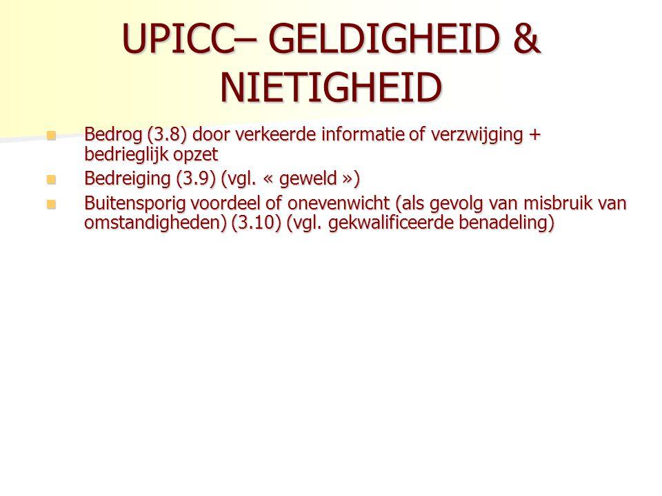 UPICC– GELDIGHEID & NIETIGHEID Bedrog (3.8) door verkeerde informatie of verzwijging + bedrieglijk opzet Bedrog (3.8) door verkeerde informatie of verzwijging + bedrieglijk opzet Bedreiging (3.9) (vgl.