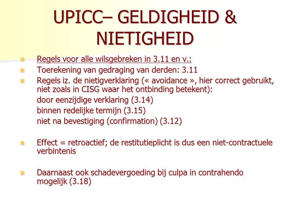 UPICC– GELDIGHEID & NIETIGHEID Regels voor alle wilsgebreken in 3.11 en v.: Regels voor alle wilsgebreken in 3.11 en v.: Toerekening van gedraging van derden: 3.11 Toerekening van gedraging van derden: 3.11 Regels iz.