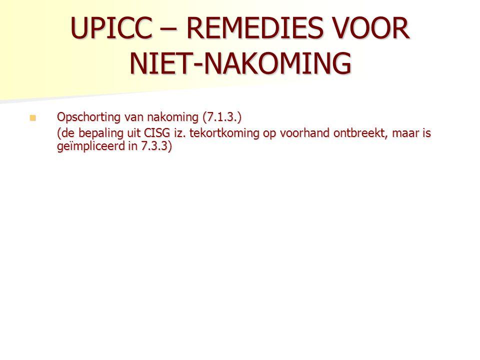 UPICC – REMEDIES VOOR NIET-NAKOMING Opschorting van nakoming (7.1.3.) Opschorting van nakoming (7.1.3.) (de bepaling uit CISG iz.