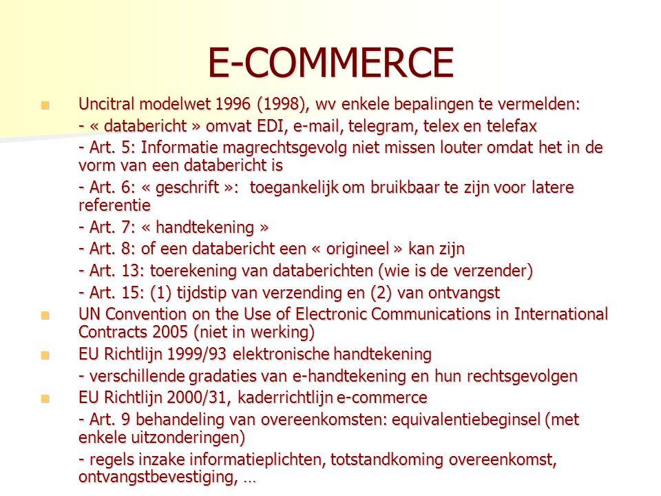 E-COMMERCE Uncitral modelwet 1996 (1998), wv enkele bepalingen te vermelden: Uncitral modelwet 1996 (1998), wv enkele bepalingen te vermelden: - « databericht » omvat EDI, e-mail, telegram, telex en telefax - Art.