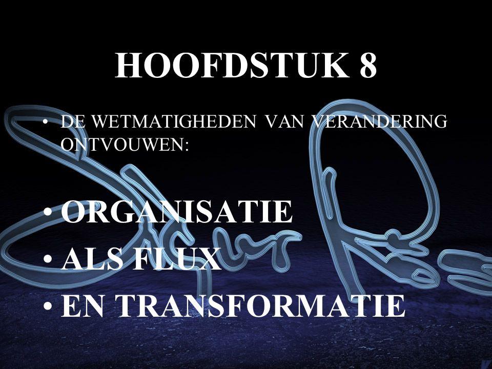 HOOFDSTUK 8 DE WETMATIGHEDEN VAN VERANDERING ONTVOUWEN: ORGANISATIE ALS FLUX EN TRANSFORMATIE