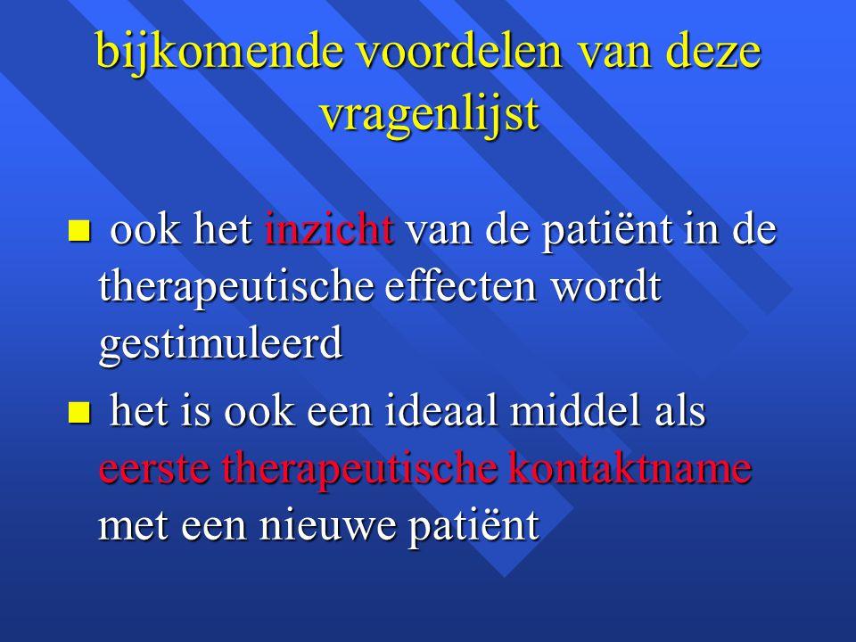 bijkomende voordelen van deze vragenlijst n ook het inzicht van de patiënt in de therapeutische effecten wordt gestimuleerd n het is ook een ideaal mi