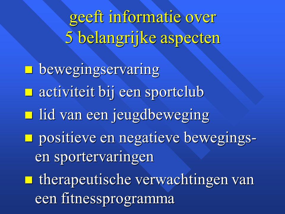 geeft informatie over 5 belangrijke aspecten n bewegingservaring n activiteit bij een sportclub n lid van een jeugdbeweging n positieve en negatieve b