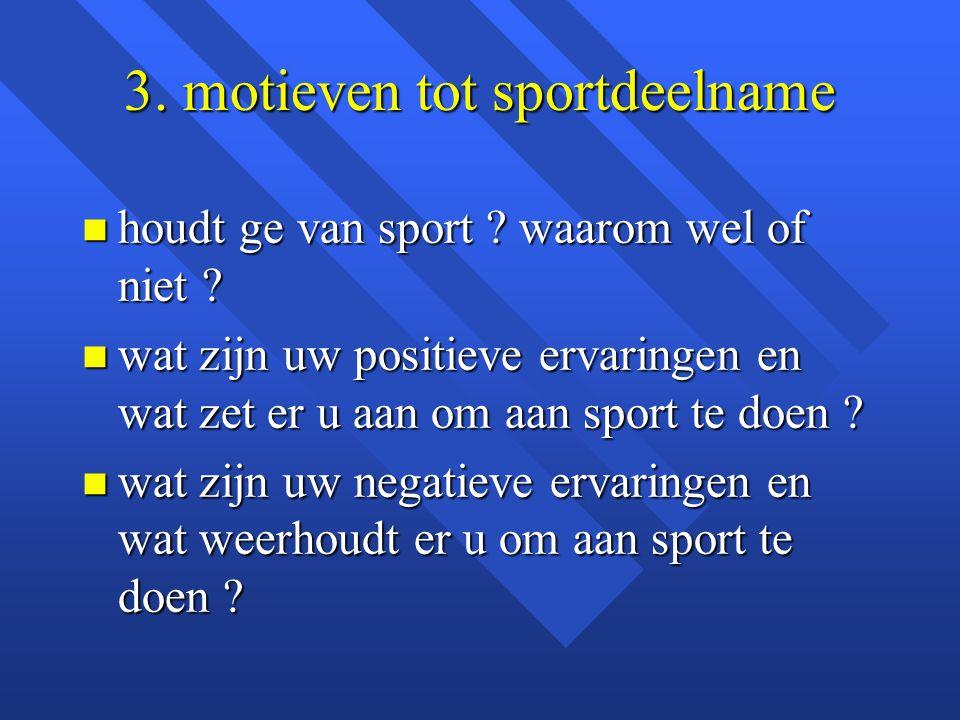 3. motieven tot sportdeelname n houdt ge van sport ? waarom wel of niet ? n wat zijn uw positieve ervaringen en wat zet er u aan om aan sport te doen