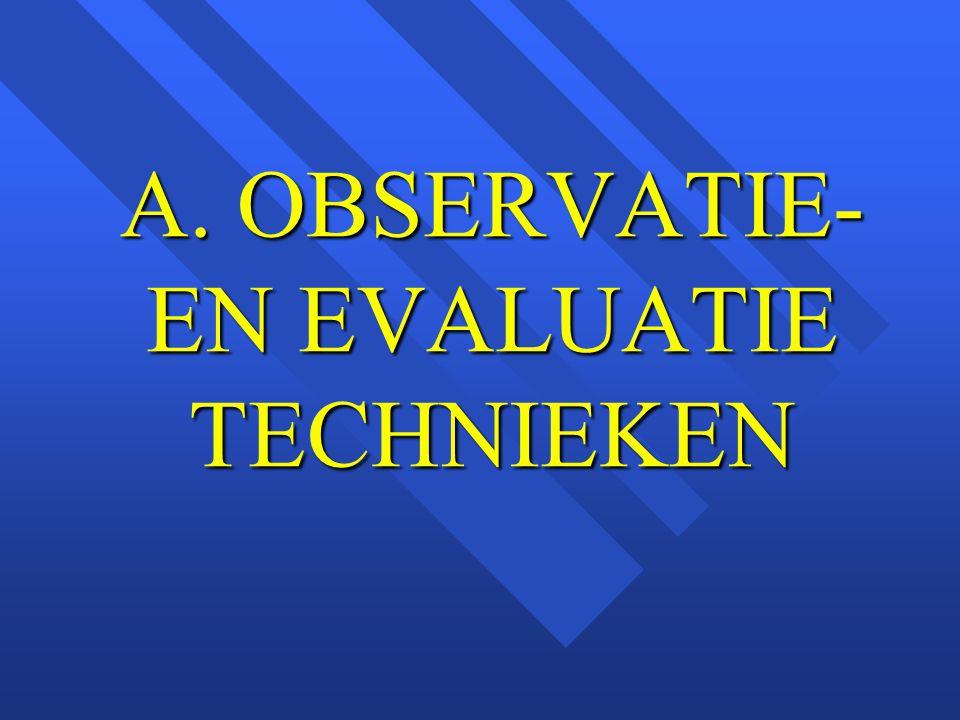 A. OBSERVATIE- EN EVALUATIE TECHNIEKEN