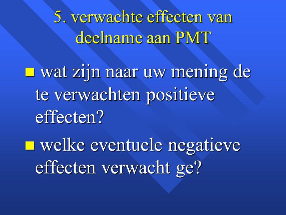 5. verwachte effecten van deelname aan PMT n wat zijn naar uw mening de te verwachten positieve effecten? n welke eventuele negatieve effecten verwach