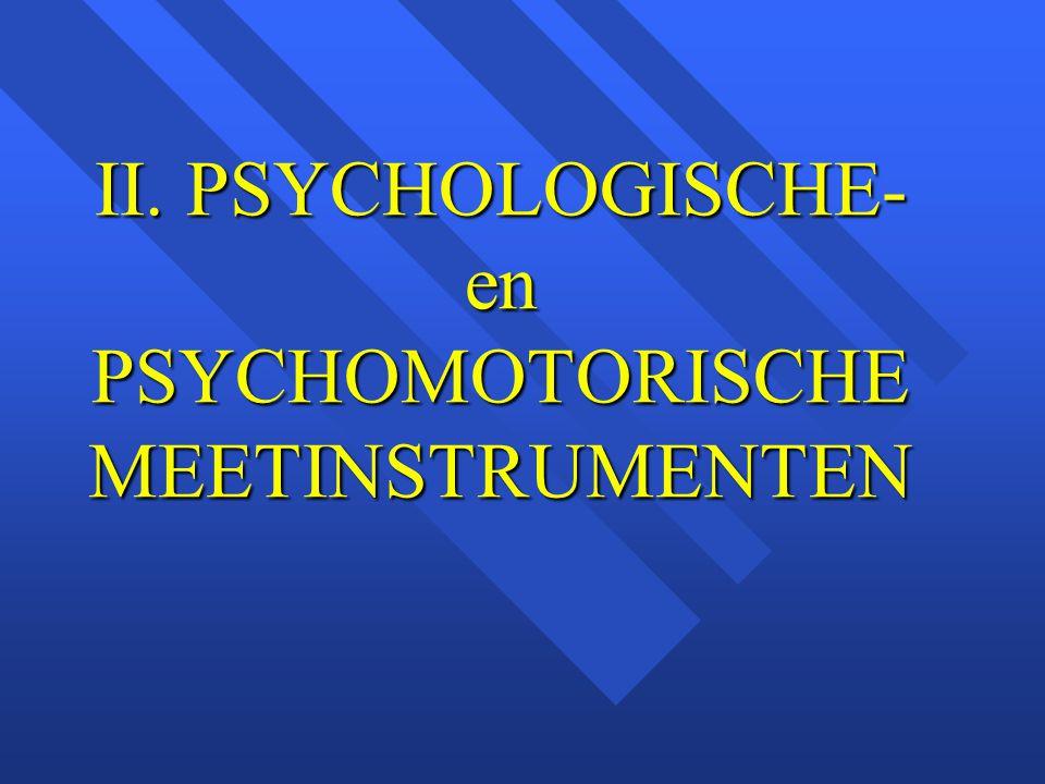 II. PSYCHOLOGISCHE- en PSYCHOMOTORISCHE MEETINSTRUMENTEN