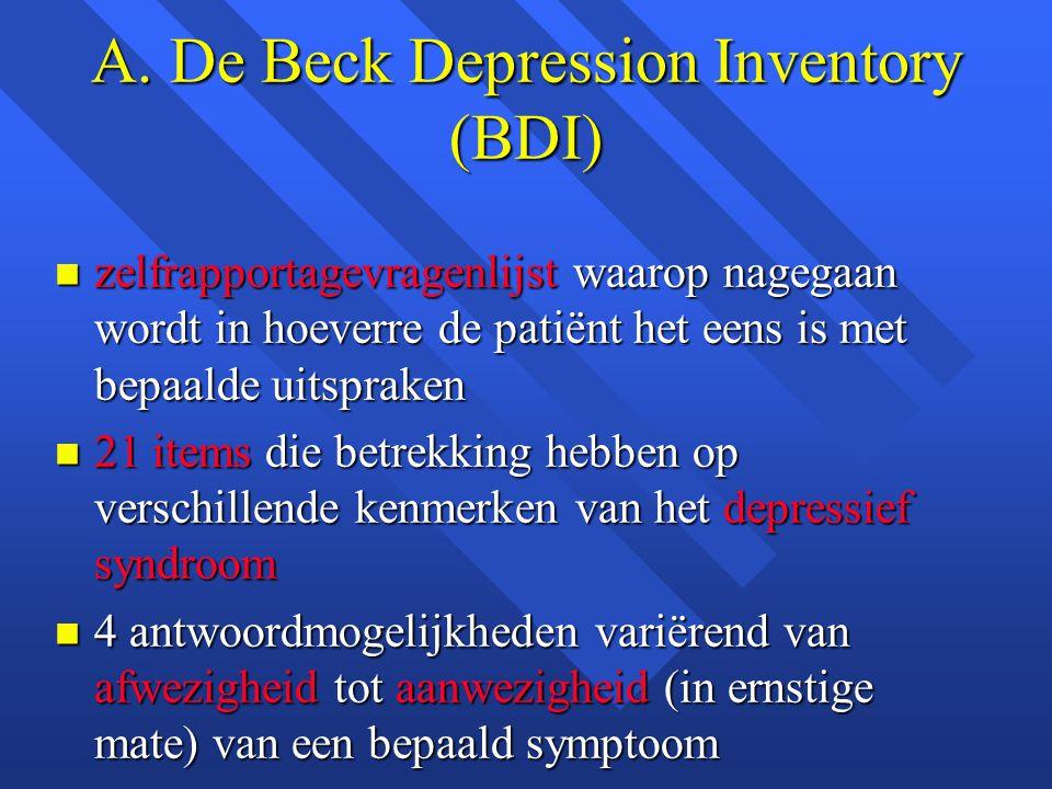 A. De Beck Depression Inventory (BDI) n zelfrapportagevragenlijst waarop nagegaan wordt in hoeverre de patiënt het eens is met bepaalde uitspraken n 2