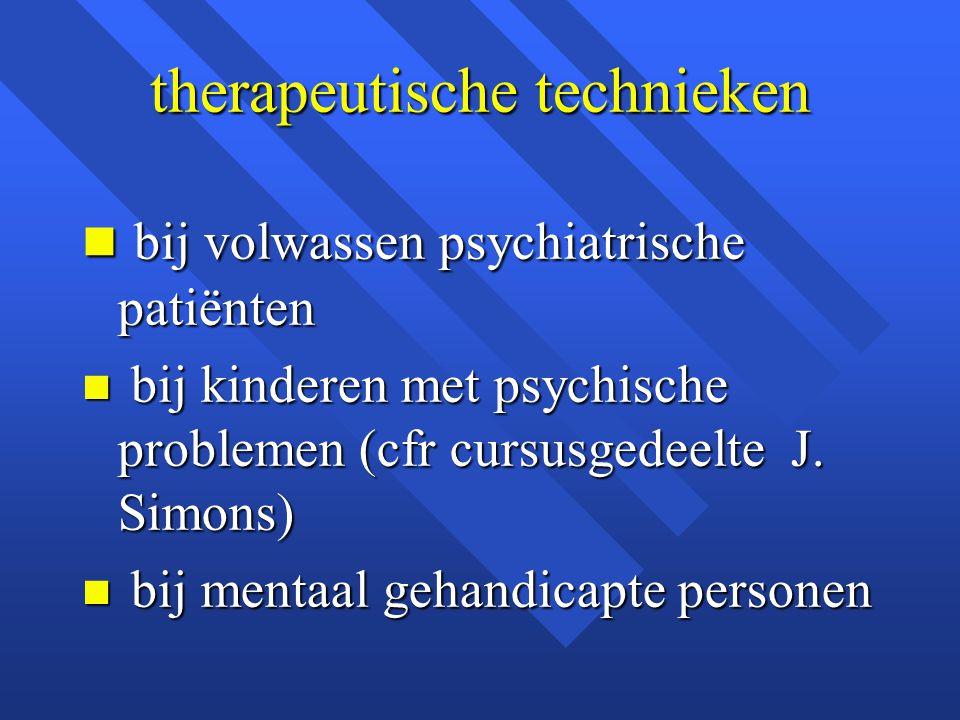 therapeutische technieken n bij volwassen psychiatrische patiënten n bij kinderen met psychische problemen (cfr cursusgedeelte J. Simons) n bij mentaa