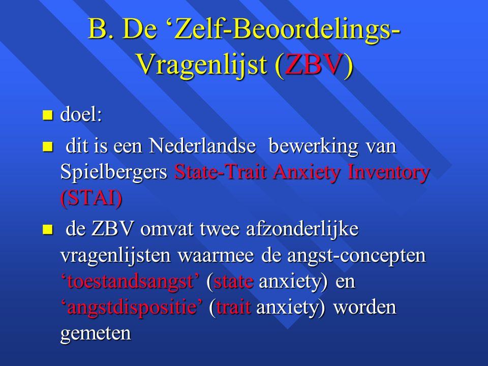 B. De 'Zelf-Beoordelings- Vragenlijst (ZBV) n doel: n dit is een Nederlandse bewerking van Spielbergers State-Trait Anxiety Inventory (STAI) n de ZBV