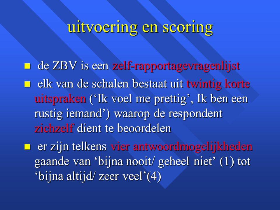 uitvoering en scoring n de ZBV is een zelf-rapportagevragenlijst n elk van de schalen bestaat uit twintig korte uitspraken ('Ik voel me prettig', Ik b