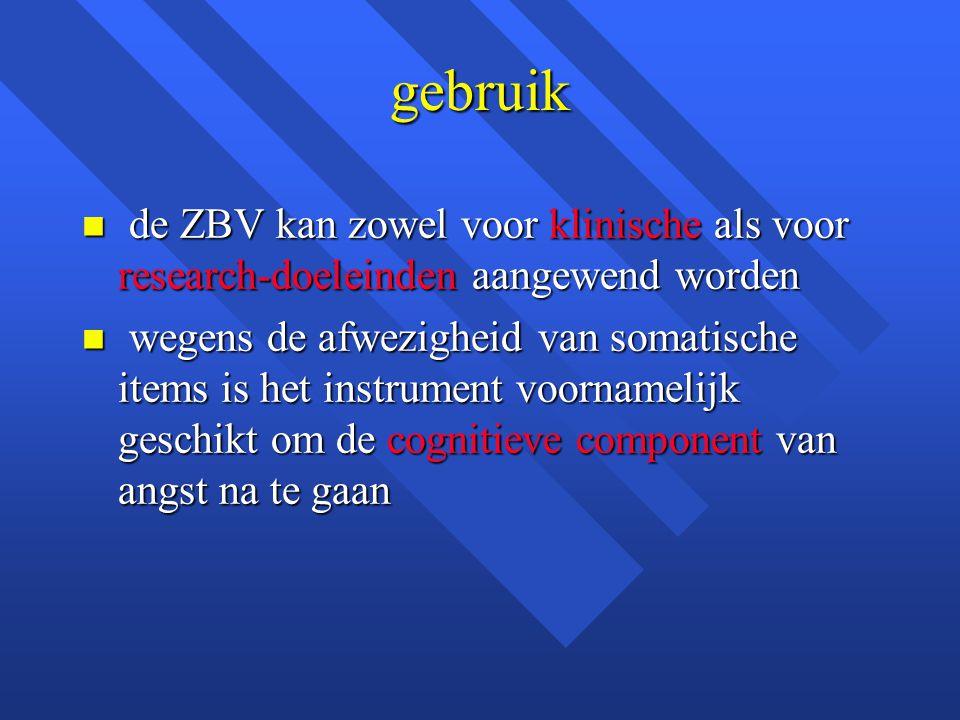 gebruik n de ZBV kan zowel voor klinische als voor research-doeleinden aangewend worden n wegens de afwezigheid van somatische items is het instrument