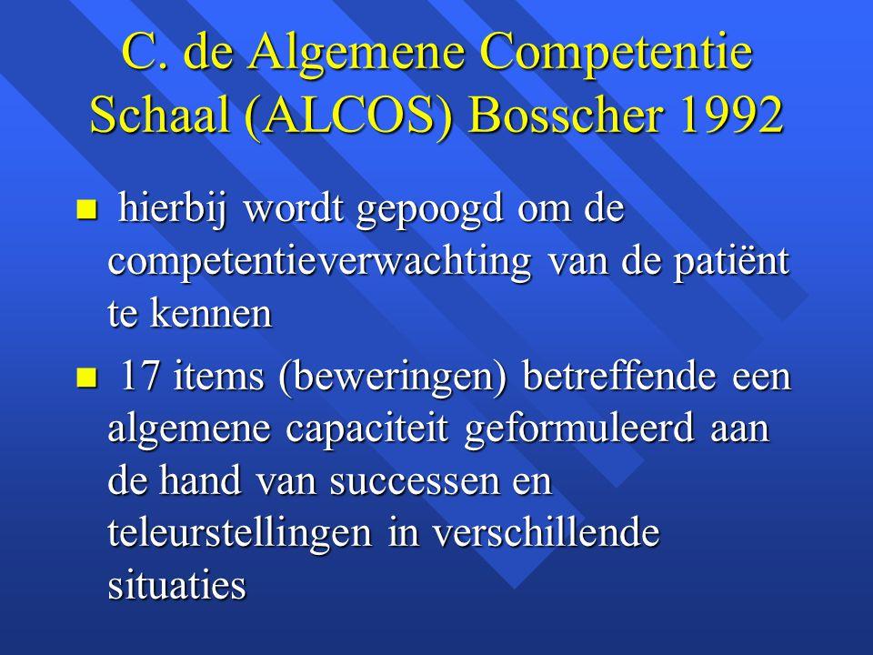 C. de Algemene Competentie Schaal (ALCOS) Bosscher 1992 n hierbij wordt gepoogd om de competentieverwachting van de patiënt te kennen n 17 items (bewe