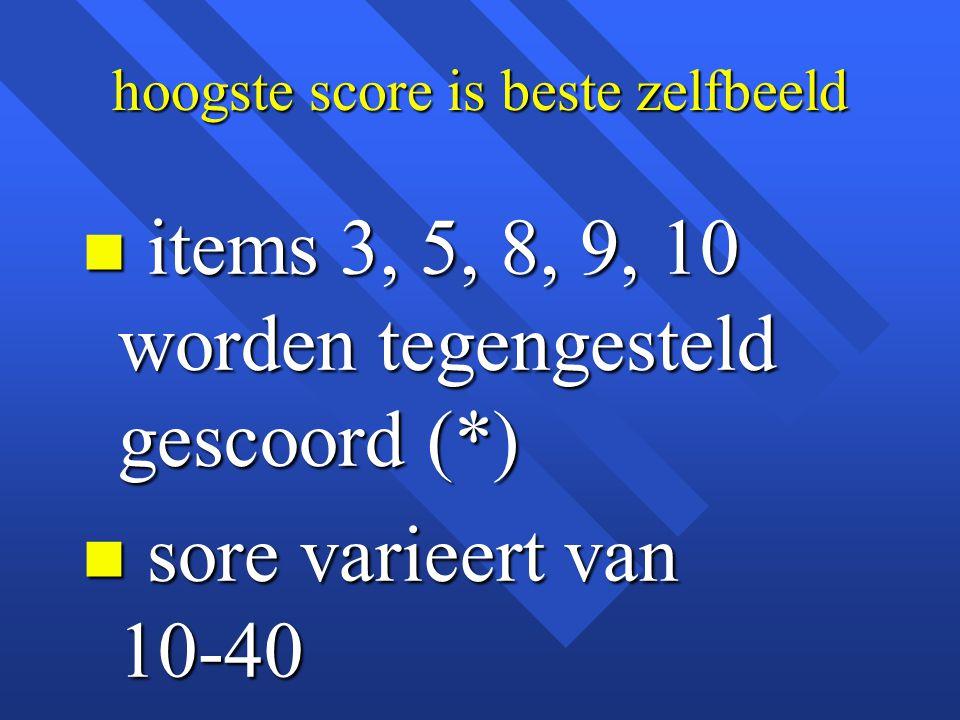 hoogste score is beste zelfbeeld n items 3, 5, 8, 9, 10 worden tegengesteld gescoord (*) n sore varieert van 10-40