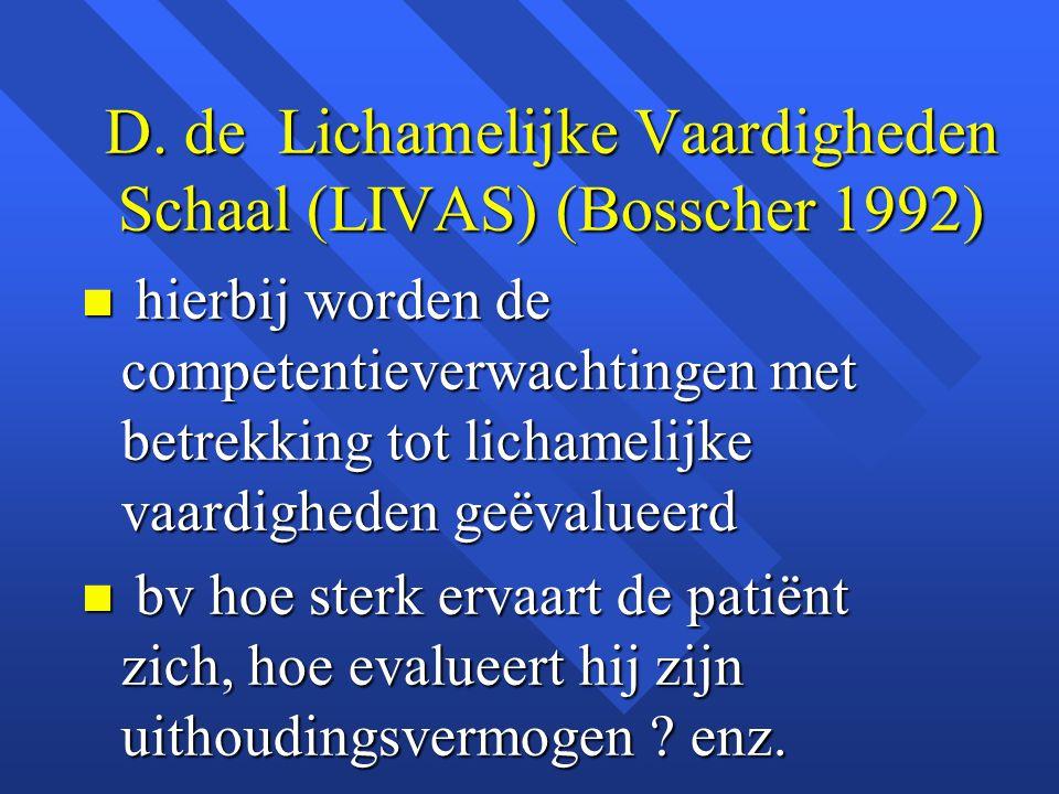 D. de Lichamelijke Vaardigheden Schaal (LIVAS) (Bosscher 1992) n hierbij worden de competentieverwachtingen met betrekking tot lichamelijke vaardighed