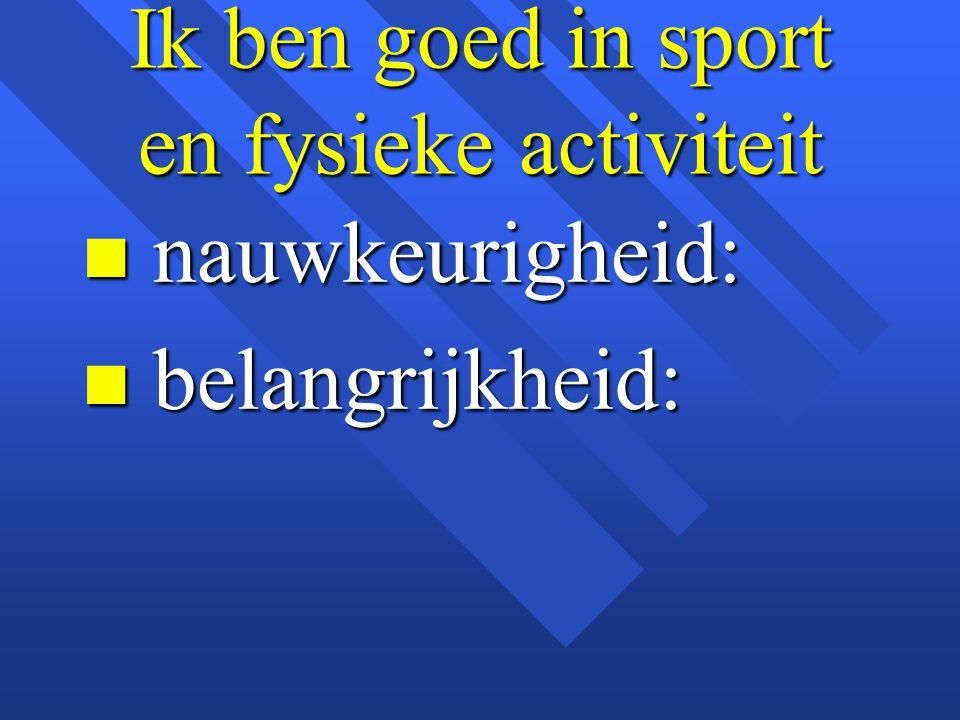 Ik ben goed in sport en fysieke activiteit n nauwkeurigheid: n belangrijkheid: