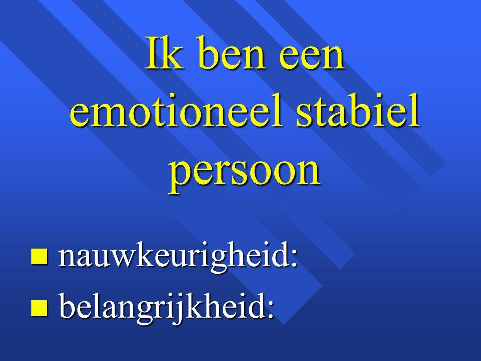 Ik ben een emotioneel stabiel persoon n nauwkeurigheid: n belangrijkheid: