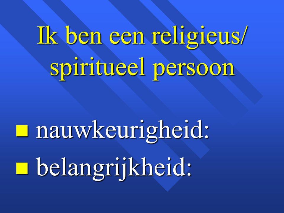 Ik ben een religieus/ spiritueel persoon n nauwkeurigheid: n belangrijkheid: