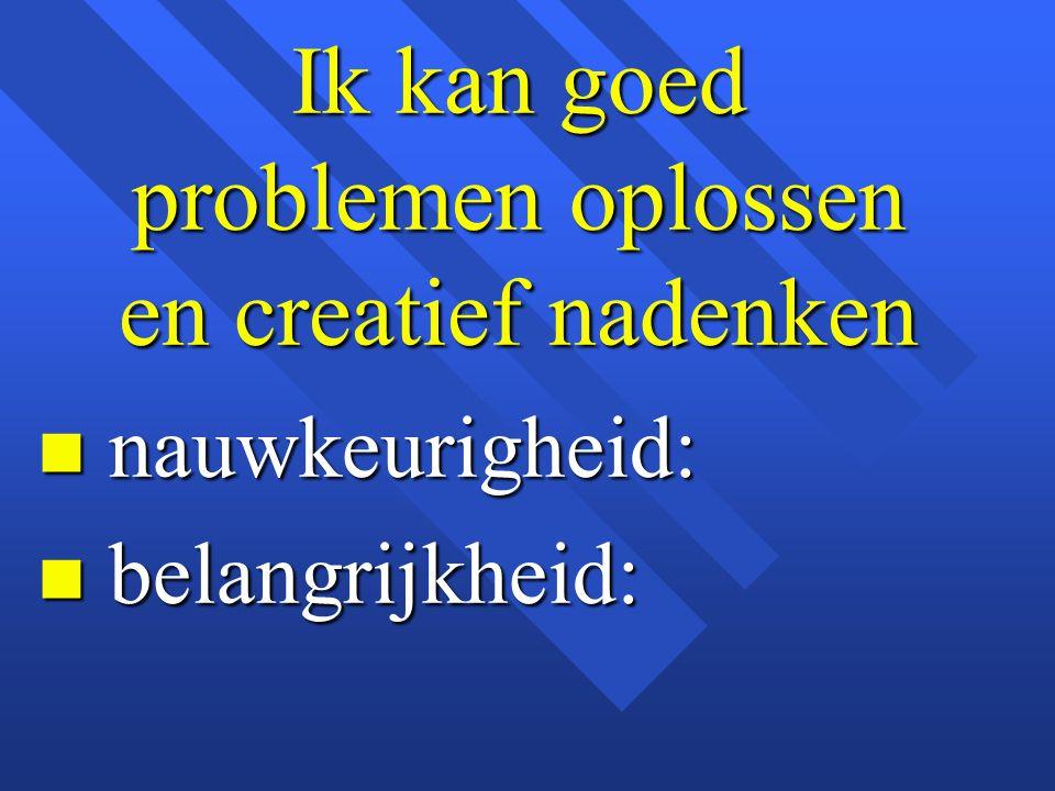 Ik kan goed problemen oplossen en creatief nadenken n nauwkeurigheid: n belangrijkheid:
