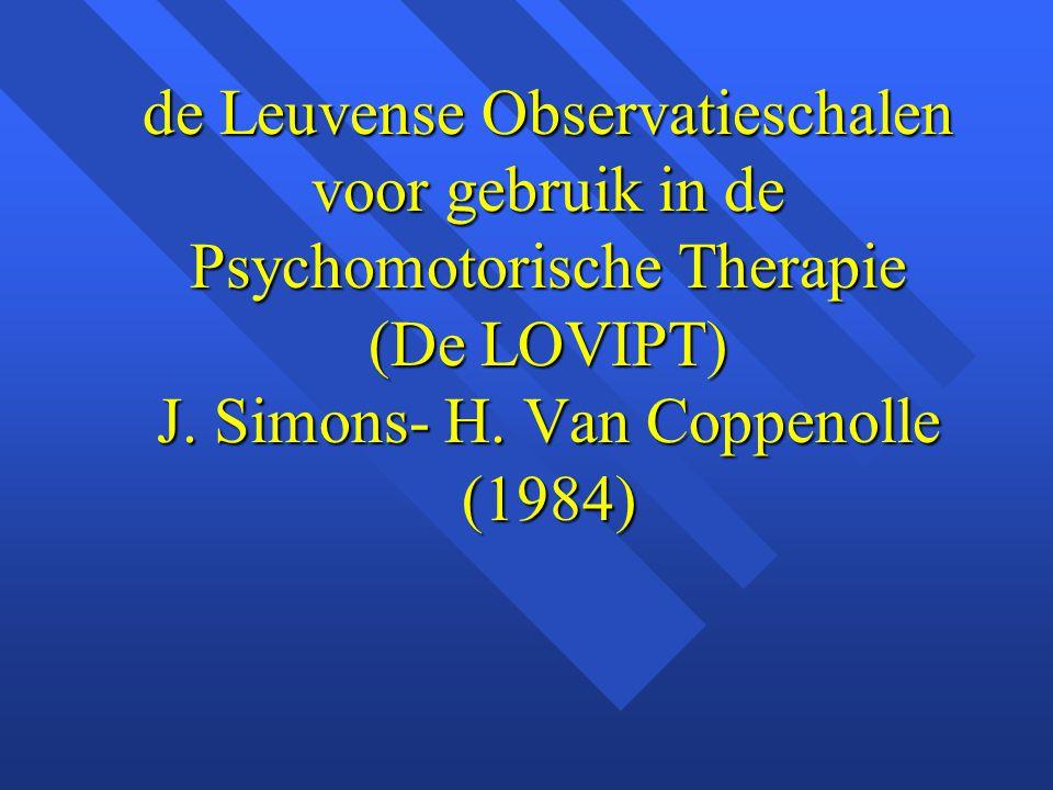de Leuvense Observatieschalen voor gebruik in de Psychomotorische Therapie (De LOVIPT) J. Simons- H. Van Coppenolle (1984)