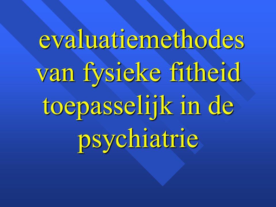 evaluatiemethodes van fysieke fitheid toepasselijk in de psychiatrie evaluatiemethodes van fysieke fitheid toepasselijk in de psychiatrie