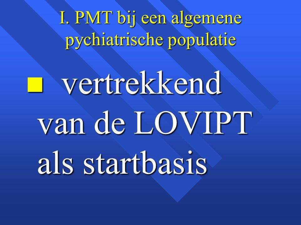 I. PMT bij een algemene pychiatrische populatie n vertrekkend van de LOVIPT als startbasis