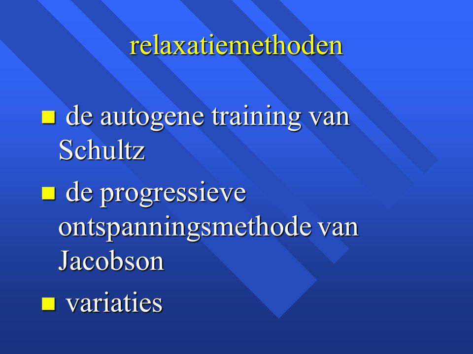 relaxatiemethoden n de autogene training van Schultz n de progressieve ontspanningsmethode van Jacobson n variaties