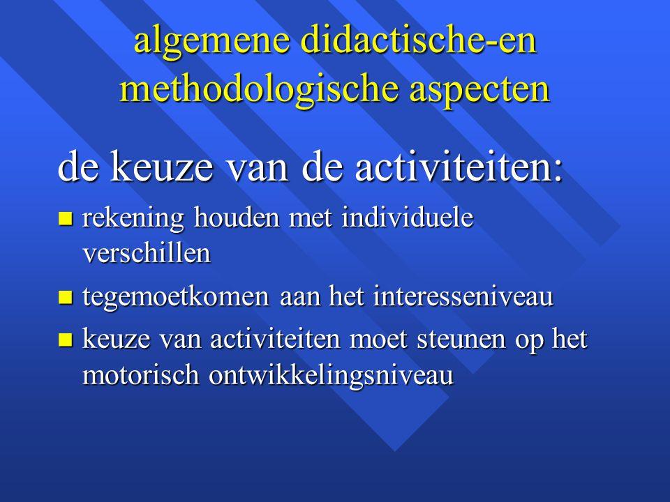 algemene didactische-en methodologische aspecten de keuze van de activiteiten: n rekening houden met individuele verschillen n tegemoetkomen aan het i
