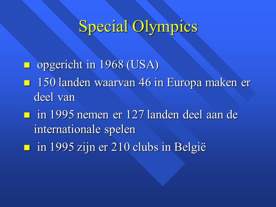 Special Olympics n opgericht in 1968 (USA) n 150 landen waarvan 46 in Europa maken er deel van n in 1995 nemen er 127 landen deel aan de international