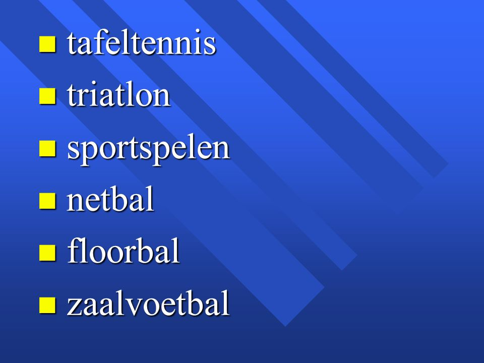 n tafeltennis n triatlon n sportspelen n netbal n floorbal n zaalvoetbal