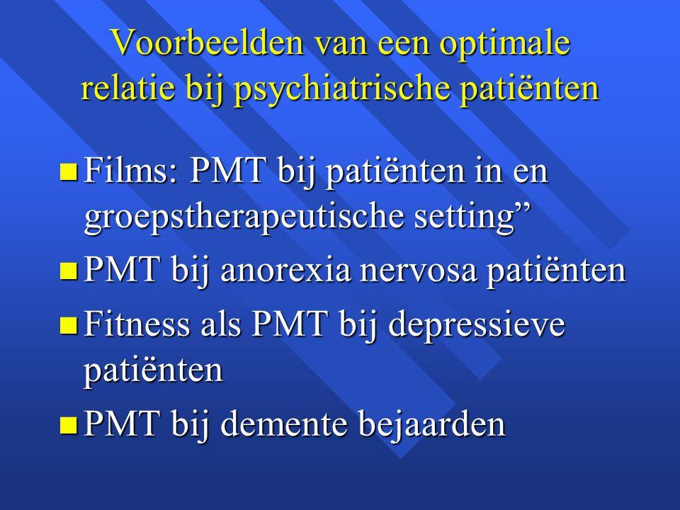 """Voorbeelden van een optimale relatie bij psychiatrische patiënten n Films: PMT bij patiënten in en groepstherapeutische setting"""" n PMT bij anorexia ne"""
