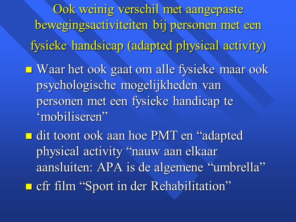 Ook weinig verschil met aangepaste bewegingsactiviteiten bij personen met een fysieke handsicap (adapted physical activity) n Waar het ook gaat om all