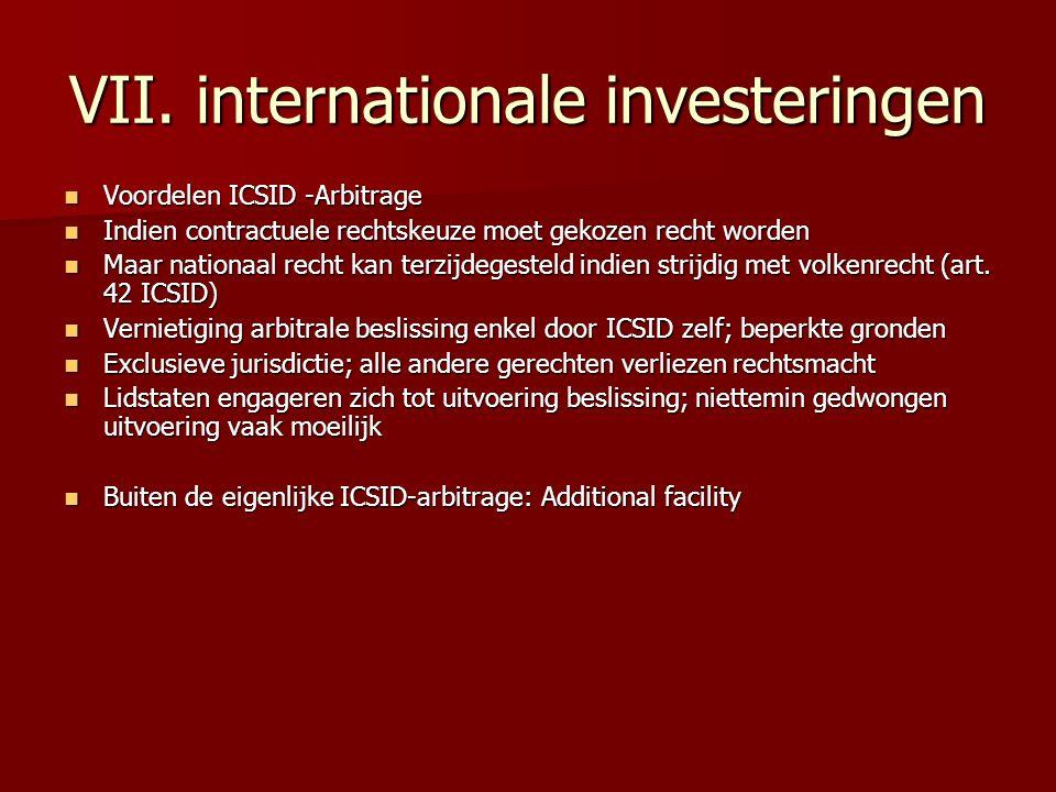 VII. internationale investeringen Voordelen ICSID -Arbitrage Voordelen ICSID -Arbitrage Indien contractuele rechtskeuze moet gekozen recht worden Indi