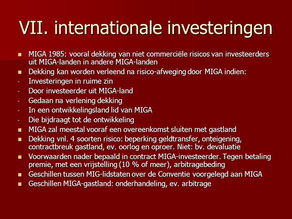 VII. internationale investeringen MIGA 1985: vooral dekking van niet commerciële risicos van investeerders uit MIGA-landen in andere MIGA-landen MIGA
