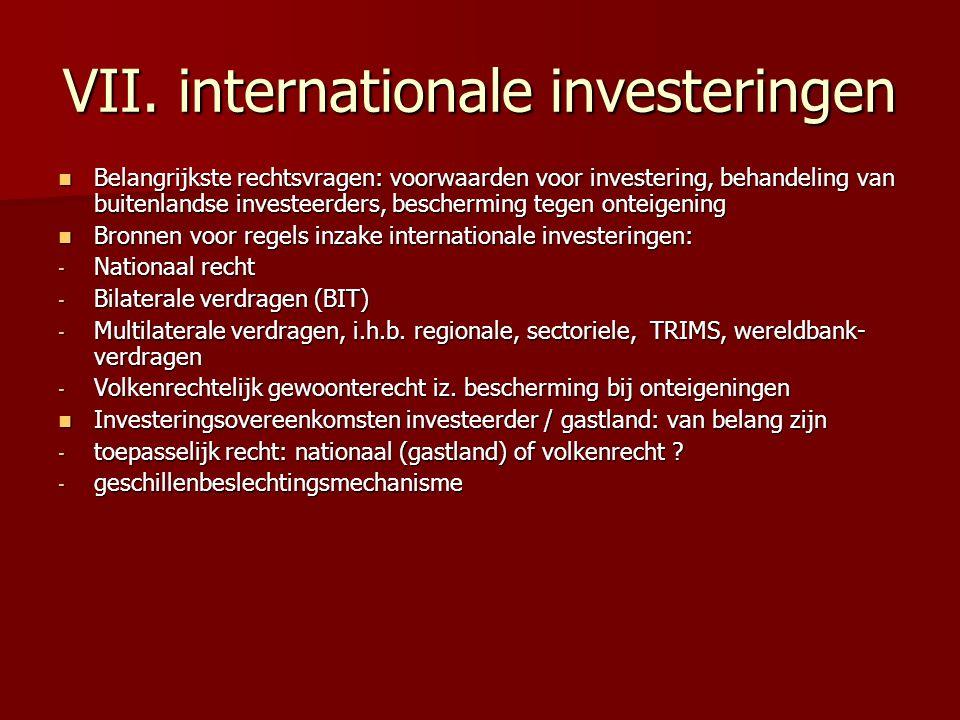 VII. internationale investeringen Belangrijkste rechtsvragen: voorwaarden voor investering, behandeling van buitenlandse investeerders, bescherming te