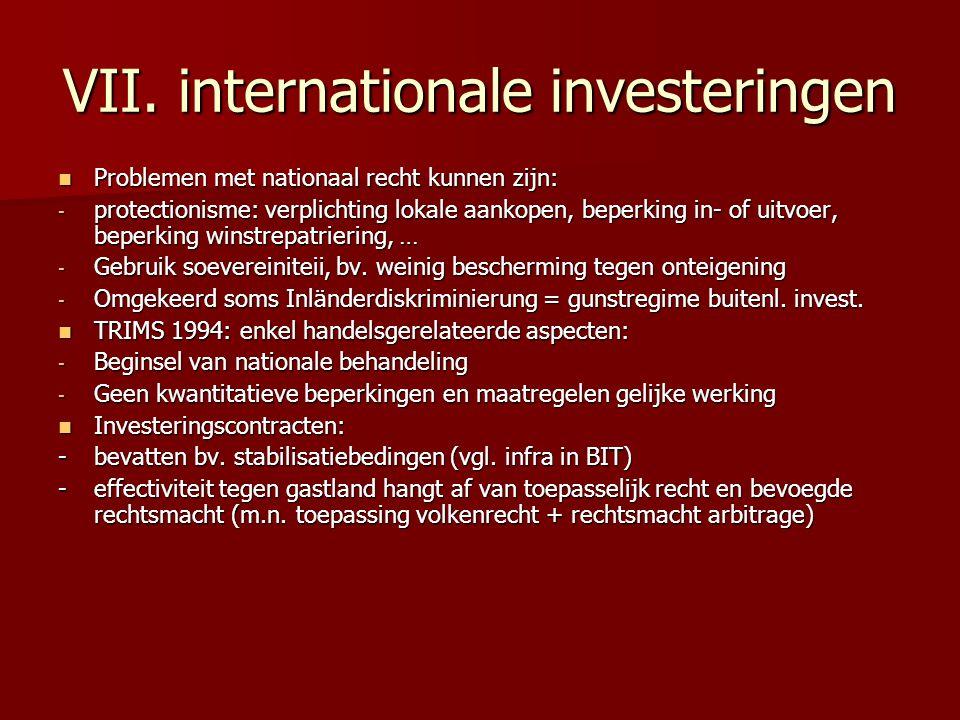 VII. internationale investeringen Problemen met nationaal recht kunnen zijn: Problemen met nationaal recht kunnen zijn: - protectionisme: verplichting
